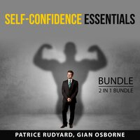 Self-Confidence Essentials Bundle, 2 in 1 Bundle: Transform Your Self-Confidence and Stop Self Doubt