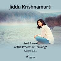 Am I Aware of the Process of Thinking? - Gstaad 1965 - Jiddu Krishnamurti