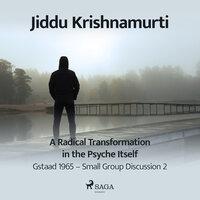 A Radical Transformation in the Psyche Itself - Gstaad 1968 - Jiddu Krishnamurti