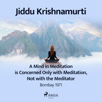 A Mind in Meditation is Concerned Only with Meditation, Not with the Meditator - Bombay 1971 - Jiddu Krishnamurti