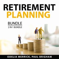Retirement Planning Bundle, 2 in 1 Bundle: Retirement Financial Planning, Financial Preparation for Retirement - Odelia Merrick, Paul Brigham