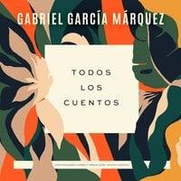 Todos los cuentos - Gabriel García Márquez