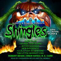 Shingles Audio Collection Volume 6 - Drew Hayes, Robert Bevan, R.E. Carr