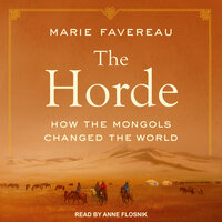 The Horde: How the Mongols Changed the World - Marie Favereau