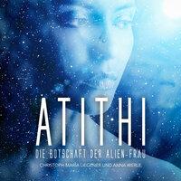 Atithi: Die Botschaft der Alien-Frau - Christoph-Maria Liegener