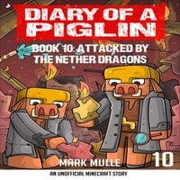 Diary of a Piglin Book 10: Attacked by the Nether Dragon - Mark Mulle