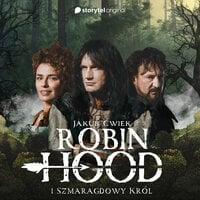 Robin Hood i Szmaragdowy Król - Jakub Ćwiek.