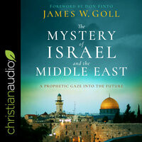 The Mystery of Israel and the Middle East: A Prophetic Gaze into the Future - James W. Goll