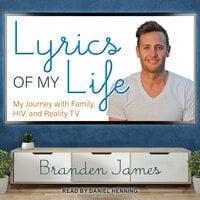 Lyrics of My Life: My Journey with Family, HIV and Reality TV - Branden James
