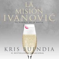 La misión Ivanovic. El playboy de la mafia - Kris Buendía