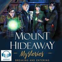 Mount Hideaway Mysteries: Breaking and Entering