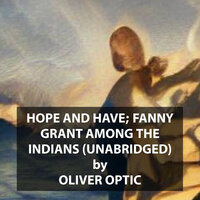 Hope and Have; Fanny Grant Among the Indians - Oliver Optic