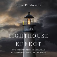The Lighthouse Effect: How Ordinary People Can Have an Extraordinary Impact in the World - Steve Pemberton