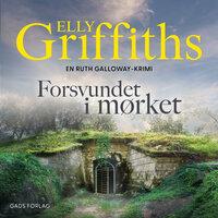 Forsvundet i mørket: En Ruth Galloway-krimi - Elly Griffiths