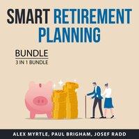 Smart Retirement Planning Bundle, 3 in 1 Bundle: Guide to Retirement Planning, Financial Preparation for Retirement, and Retirement Living - Josef Radd, Paul Brigham, Alex Myrtle