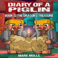 Diary of a Piglin Book 12: The Dragon's Treasure - Mark Mulle