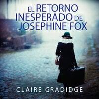 El retorno inesperado de Josephine Fox - Claire Gradidge