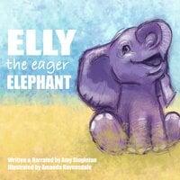 Elly the Eager Elephant - Amy Singleton