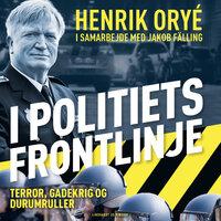 I politiets frontlinje: Terror, gadekrig og durumruller - Henrik Orye