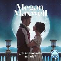¿Un último baile, milady? - Megan Maxwell