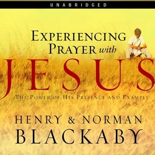 Experiencing Prayer with Jesus - Dr. Henry T. Blackaby, Norman Blackaby