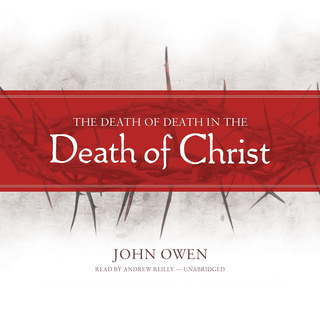 The Death of Death in the Death of Christ - John Owen