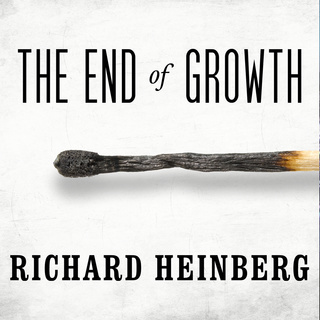 The End of Growth: Adapting to Our New Economic Reality - Richard Heinberg
