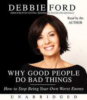 Why Good People Do Bad Things - Debbie Ford