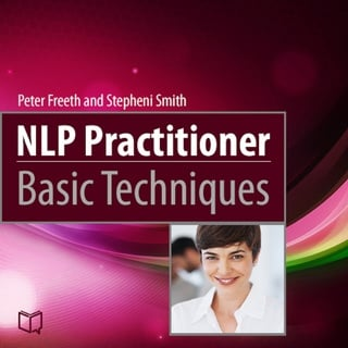 NLP Practitioner. Basic Techniques - Stepheni Smith, Peter Freeth
