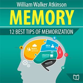 Memory: 12 Best Tips of Memorization - William Walker Atkinson