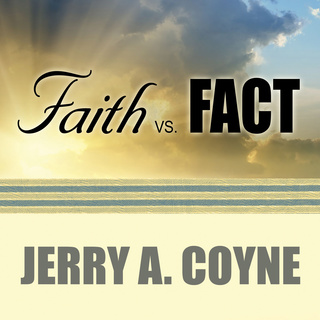 Faith Versus Fact: Why Science and Religion Are Incompatible - Jerry A. Coyne