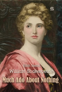Much Ado About Nothing - Edith Nesbit, William Shakespeare