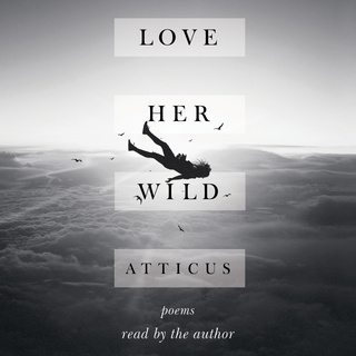 Love Her Wild: Poems - Atticus