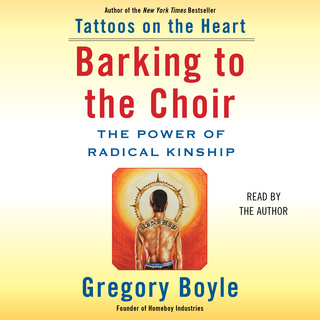 Barking to the Choir: The Power of Radical Kinship - Gregory Boyle