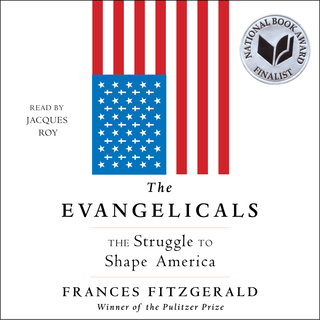 The Evangelicals: The Struggle to Shape America - Frances FitzGerald