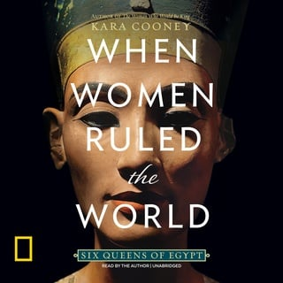 When Women Ruled the World - Kara Cooney