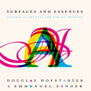 Surfaces and Essences: Analogy as the Fuel and Fire of Thinking - Douglas Hofstadter, Emmanuel Sander