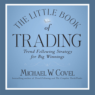The Little Book of Trading: Trend Following Strategy for Big Winnings - Michael Covel