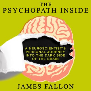 The Psychopath Inside: A Neuroscientist's Personal Journey into the Dark Side of the Brain - James Fallon