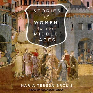 Stories of Women in the Middle Ages - Maria Teresa Brolis