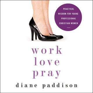 Work, Love, Pray - Diane Paddison