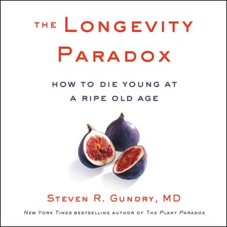The Longevity Paradox: How to Die Young at a Ripe Old Age - Steven R Gundry