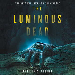 The Luminous Dead - Caitlin Starling