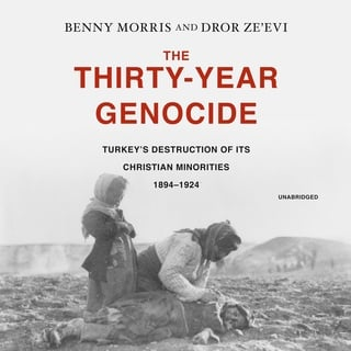 The Thirty-Year Genocide: Turkey's Destruction of Its Christian Minorities, 1894-1924 - Benny Morris, Dror Ze'evi