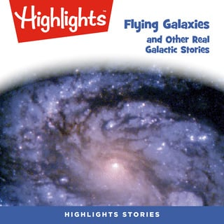 Flying Galaxies and Other Real Galactic Stories - Highlights for Children