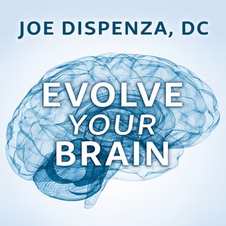 Evolve Your Brain - Joe Dispenza