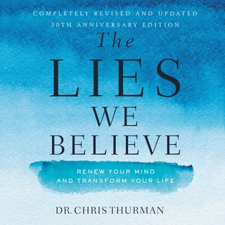 The Lies We Believe: Renew Your Mind and Transform Your Life - Chris Thurman