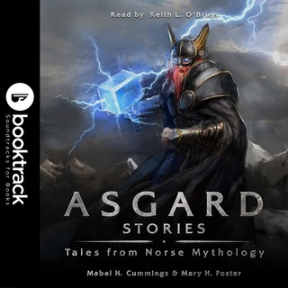 Asgard Stories: Tales from Norse Mythology [Booktrack Soundtrack Edition] - Marble H. Cummings, Mary Foster