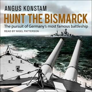 Hunt the Bismarck: The Pursuit of Germany's Most Famous Battleship - Angus Konstam