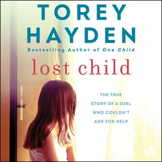 Lost Child: The True Story of a Girl Who Couldn't Ask for Help - Torey Hayden